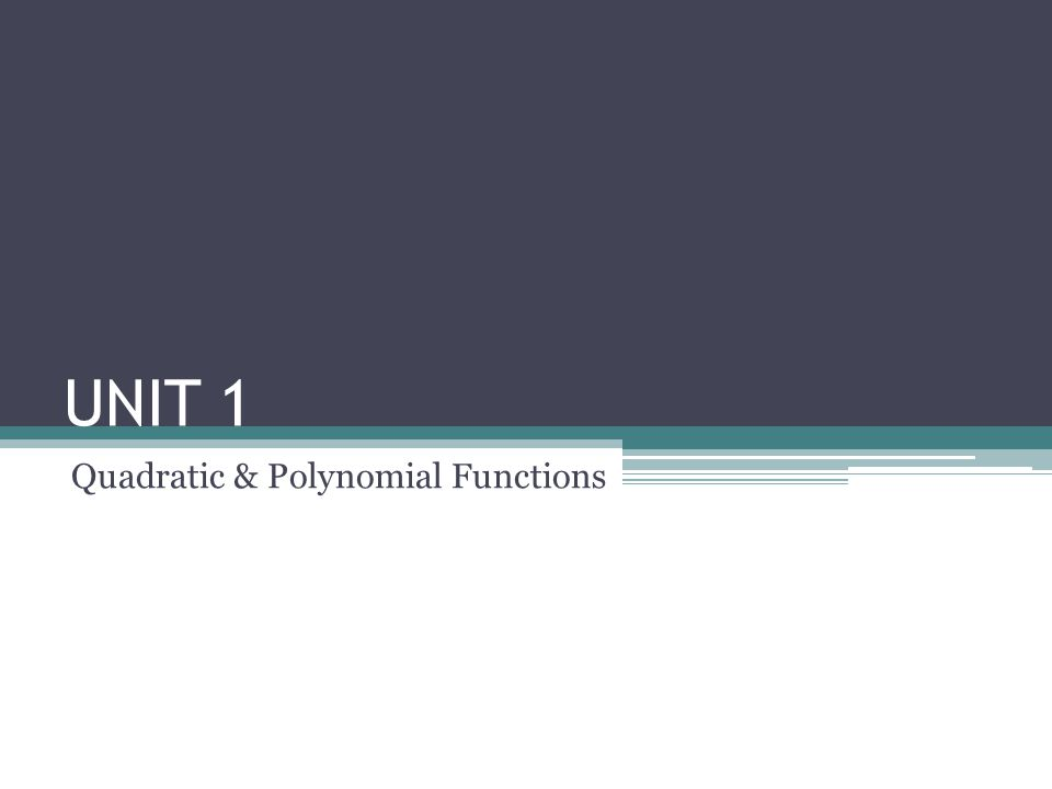 UNIT 1 Quadratic & Polynomial Functions