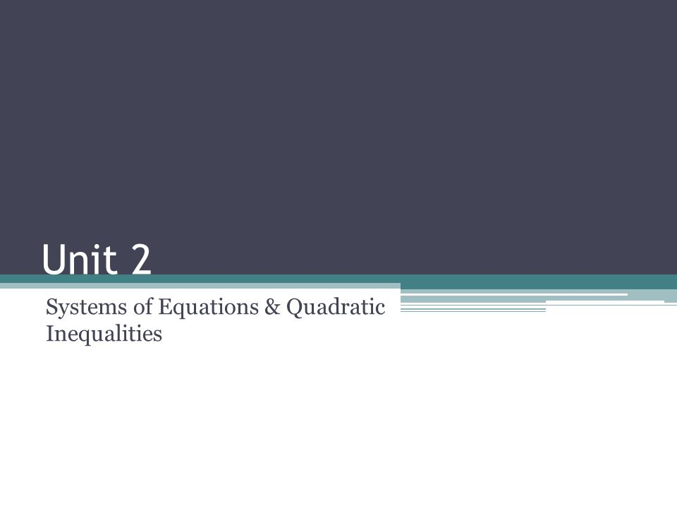Unit 2 Systems of Equations & Quadratic Inequalities