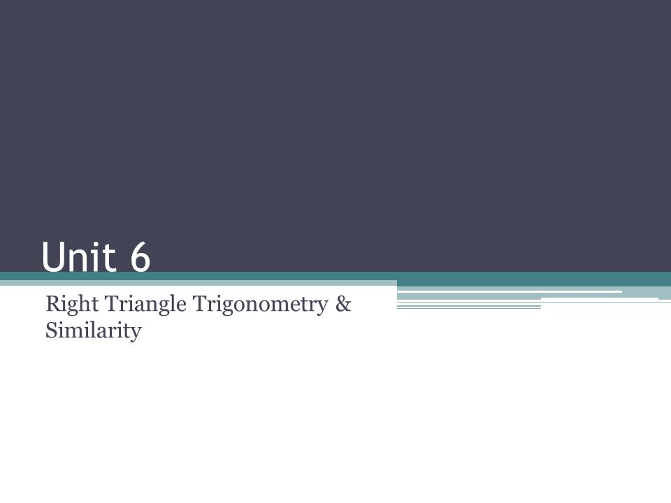 Unit 6 Right Triangle Trigonometry & Similarity