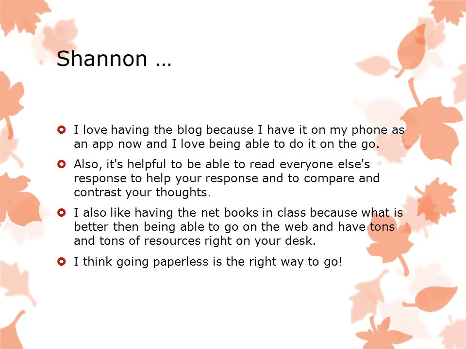 Shannon …  I love having the blog because I have it on my phone as an app now and I love being able to do it on the go.  Also, it's helpful to be ab