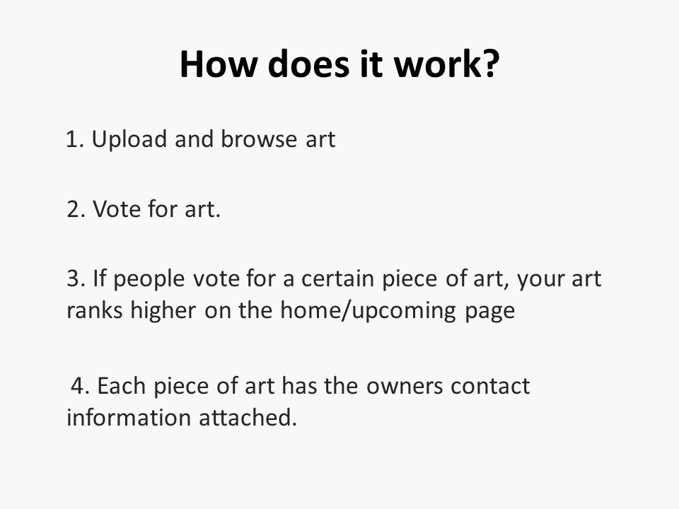 How does it work. 1. Upload and browse art 2. Vote for art.