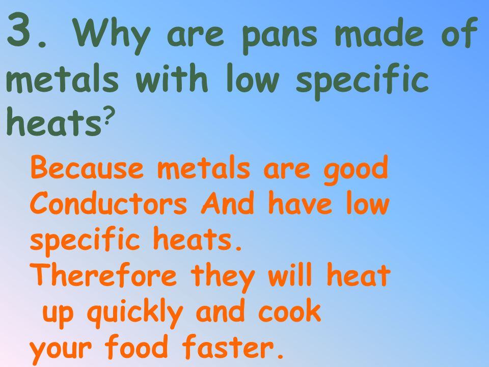 2. Why do metals have low specific heats?  They are solid