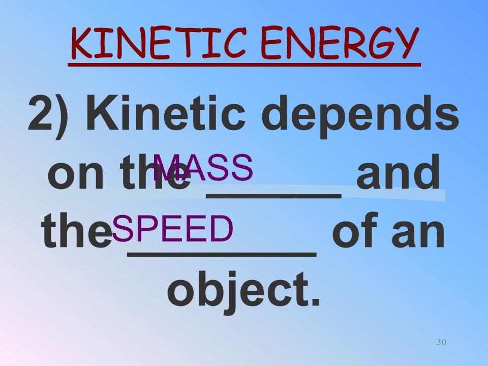 1)Kinetic is energy of ___________ Motion KINETIC ENERGY 29