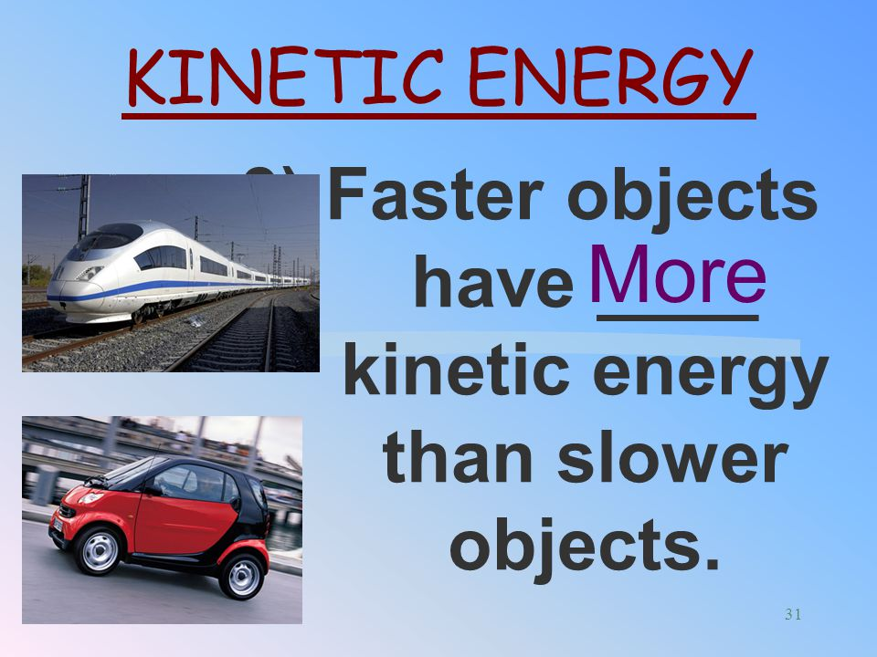 2) Kinetic depends on the _____ and the _______ of an object. MASS KINETIC ENERGY SPEED 30