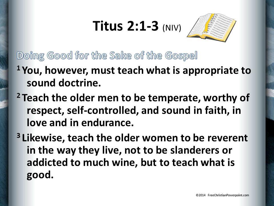 Titus 2:1-3 (NIV) ©2014 FreeChristianPowerpoint.com