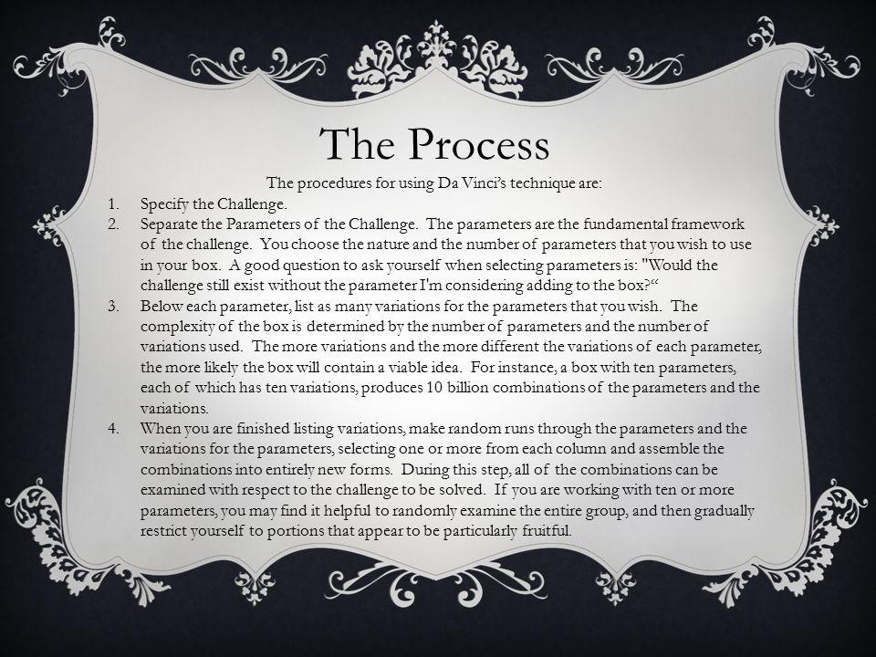 The Process The procedures for using Da Vinci's technique are: 1.Specify the Challenge.