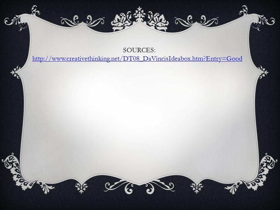 SOURCES: http://www.creativethinking.net/DT08_DaVincisIdeabox.htm Entry=Good