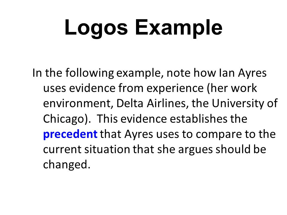 Logos Example In the following example, note how Ian Ayres uses evidence from experience (her work environment, Delta Airlines, the University of Chic