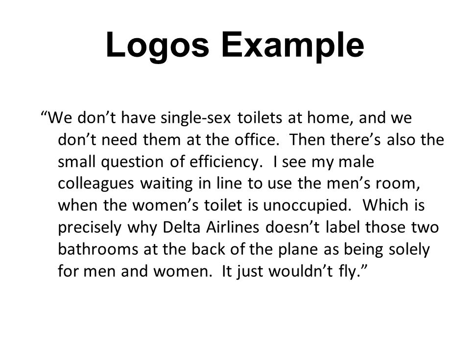 "Logos Example ""We don't have single-sex toilets at home, and we don't need them at the office. Then there's also the small question of efficiency. I s"