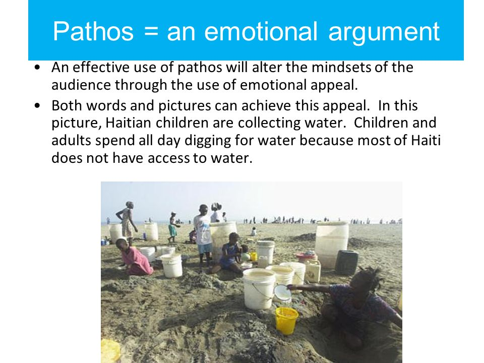 Pathos = an emotional argument An effective use of pathos will alter the mindsets of the audience through the use of emotional appeal. Both words and