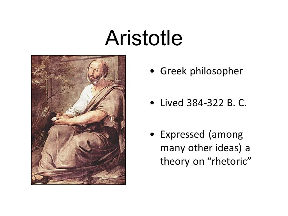 "Greek philosopher Lived 384-322 B. C. Expressed (among many other ideas) a theory on ""rhetoric"""
