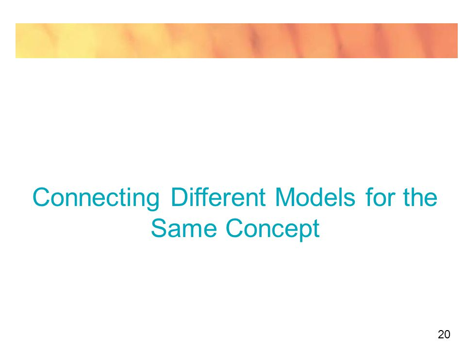 20 Connecting Different Models for the Same Concept