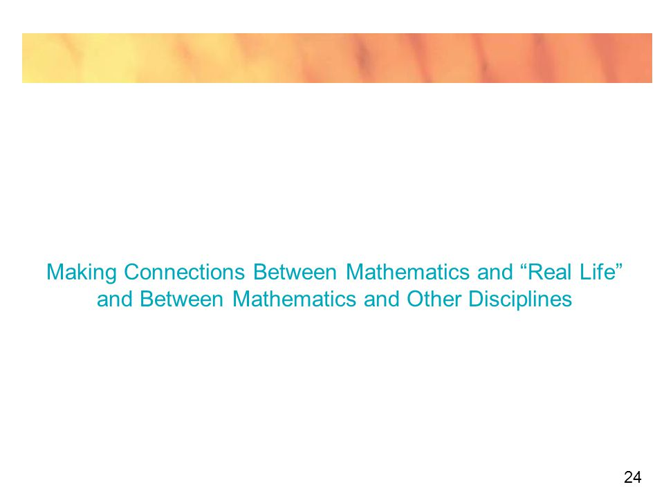 "24 Making Connections Between Mathematics and ""Real Life"" and Between Mathematics and Other Disciplines"