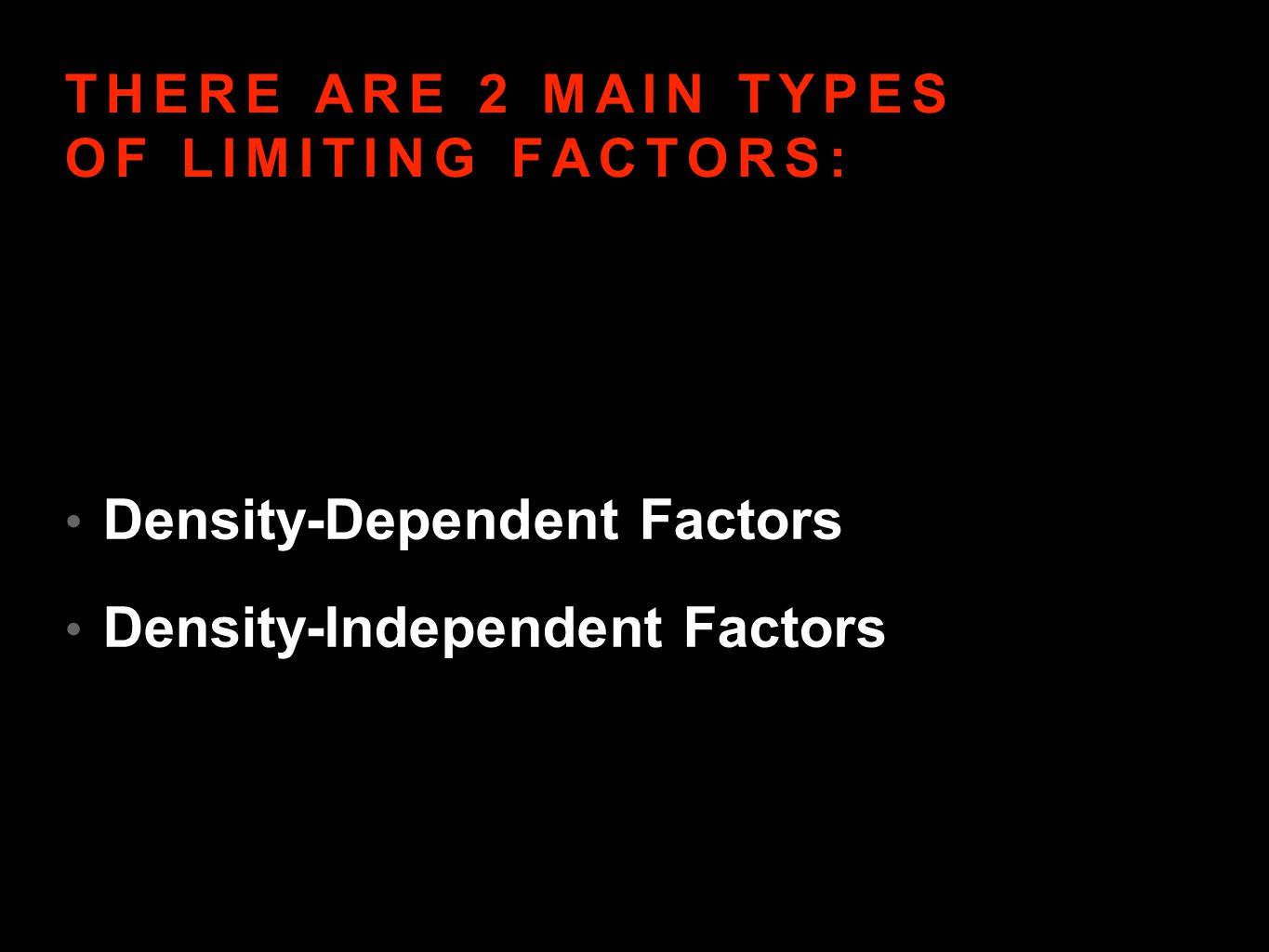 THERE ARE 2 MAIN TYPES OF LIMITING FACTORS: Density-Dependent Factors Density-Independent Factors