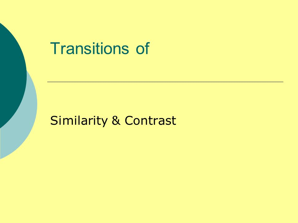 Transitions of Similarity & Contrast