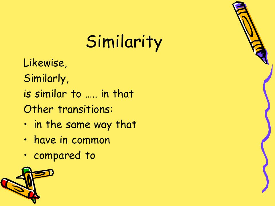 Similarity Likewise, Similarly, is similar to …..