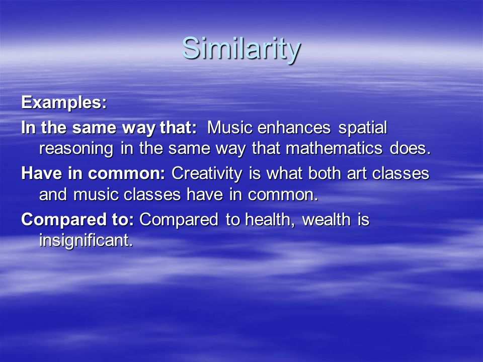Similarity Examples: In the same way that: Music enhances spatial reasoning in the same way that mathematics does.