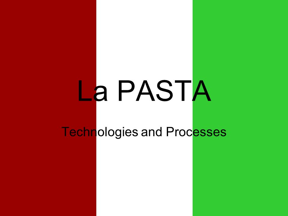 La PASTA Technologies and Processes