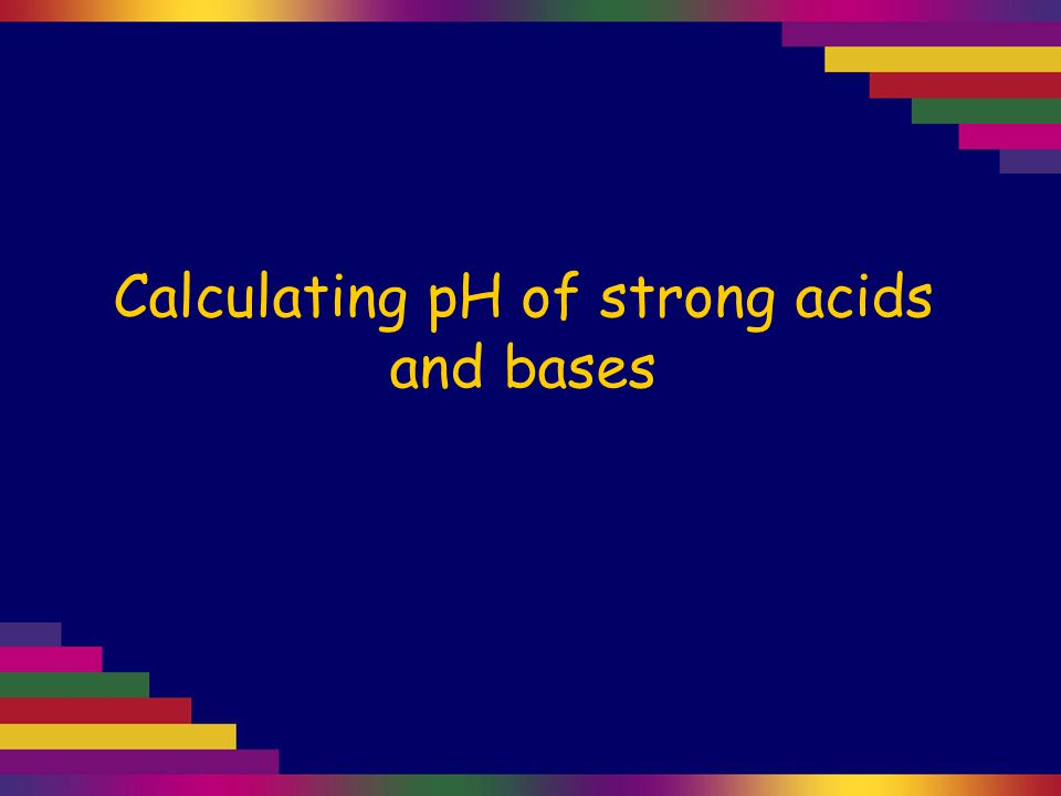 Calculating pH of strong acids and bases