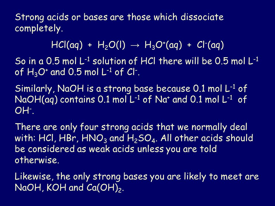 Strong acids or bases are those which dissociate completely.