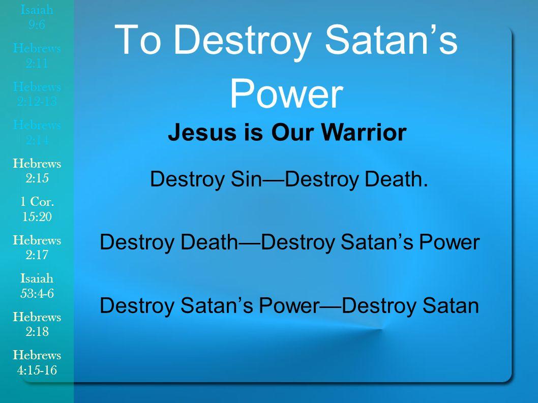 To Destroy Satan's Power Destroy Sin—Destroy Death.