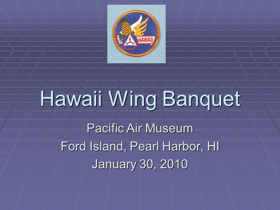 Hawaii Wing Banquet Pacific Air Museum Ford Island, Pearl Harbor, HI January 30, 2010