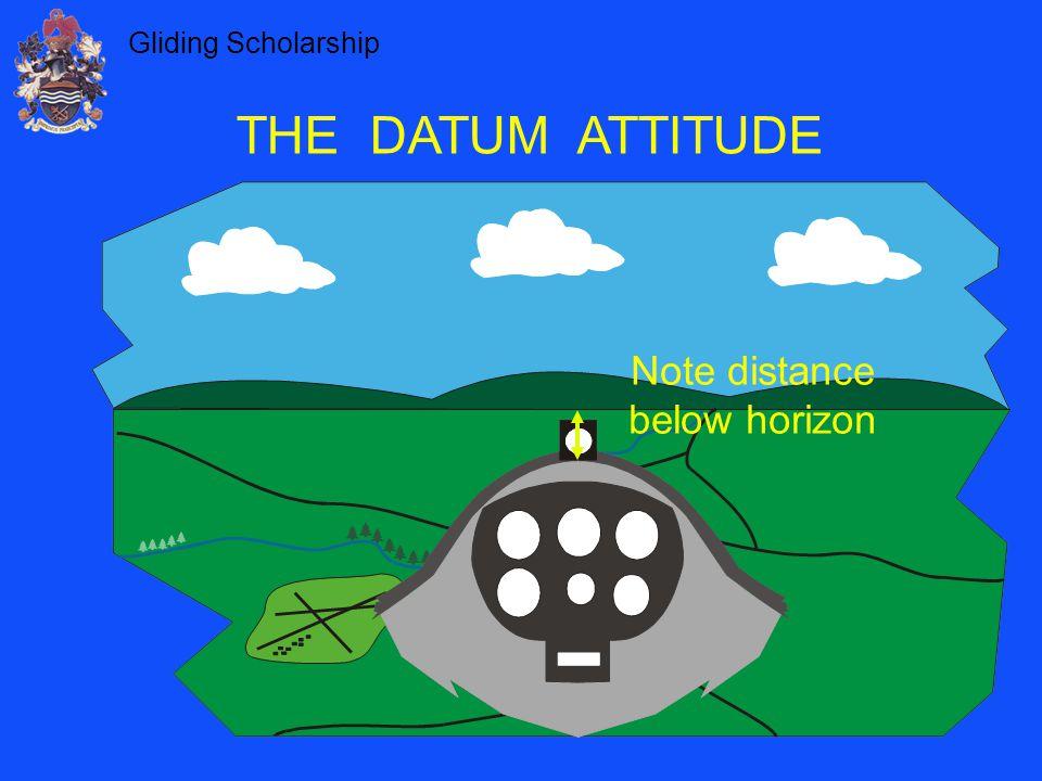 Gliding Scholarship THE DATUM ATTITUDE Note distance below horizon