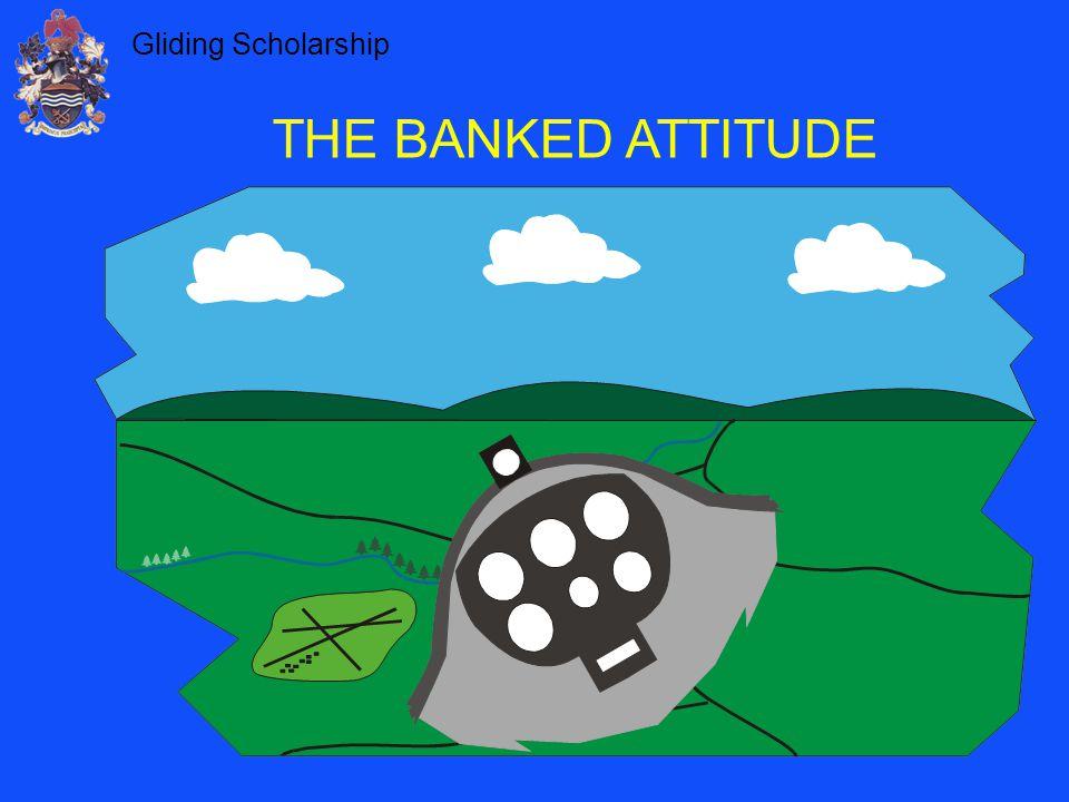 Gliding Scholarship THE BANKED ATTITUDE