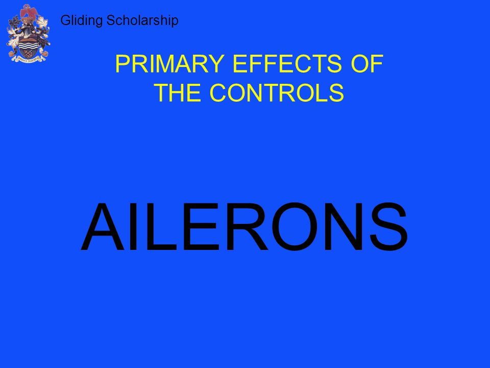 Gliding Scholarship PRIMARY EFFECTS OF THE CONTROLS AILERONS