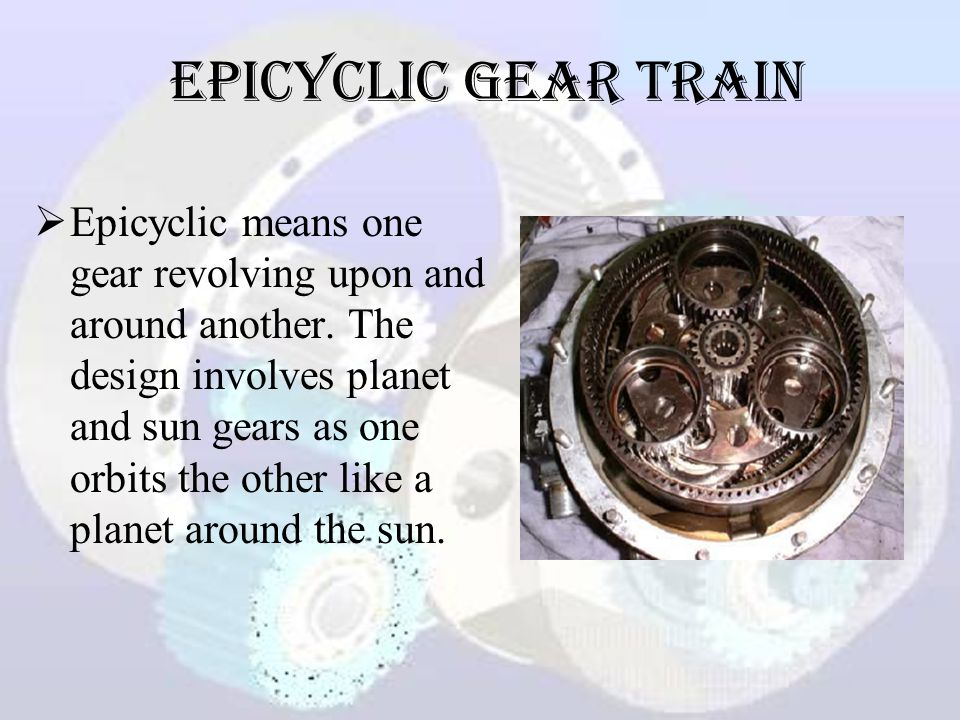 Epicyclic Gear Train  Epicyclic means one gear revolving upon and around another.