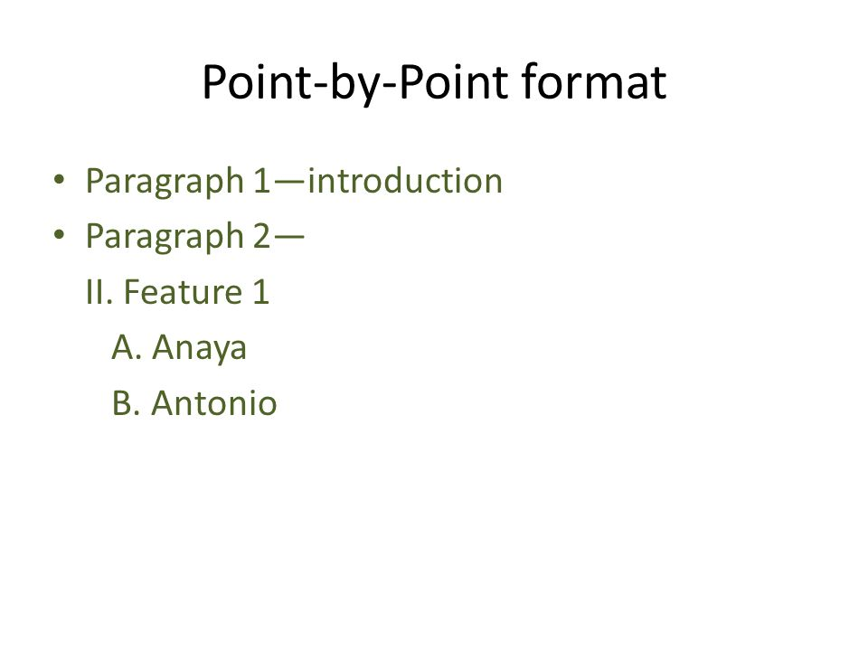 Point-by-Point format Paragraph 1—introduction Paragraph 2— II. Feature 1 A. Anaya B. Antonio