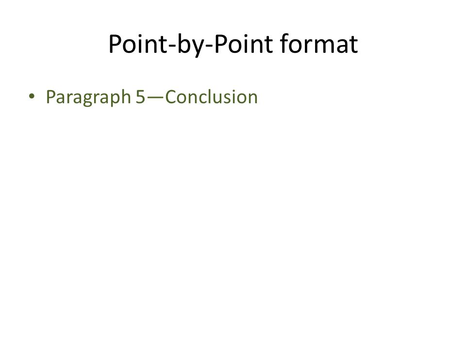 Point-by-Point format Paragraph 5—Conclusion