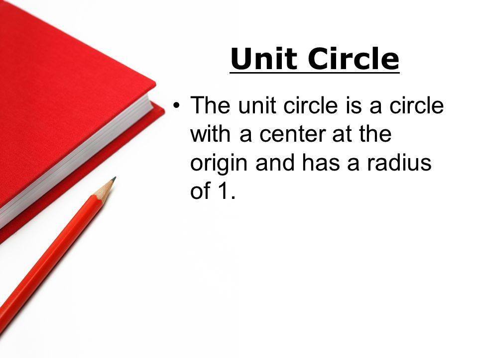 The unit circle is a circle with a center at the origin and has a radius of 1.