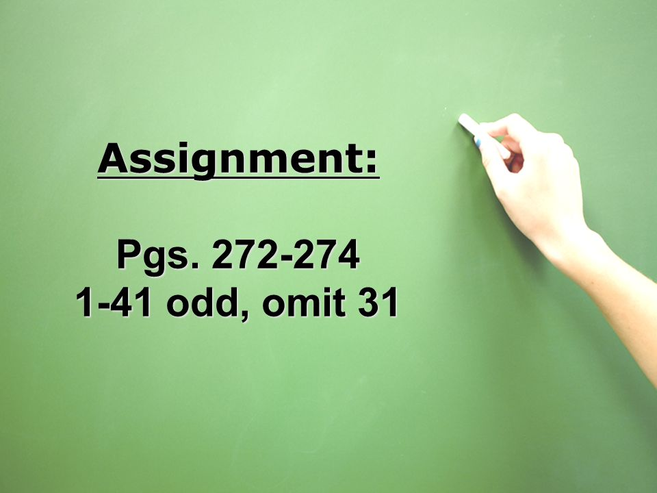Assignment: Pgs. 272-274 1-41 odd, omit 31