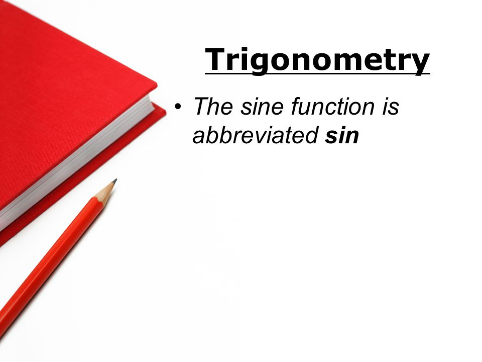 Trigonometry The sine function is abbreviated sin The cosine function is abbreviated cos