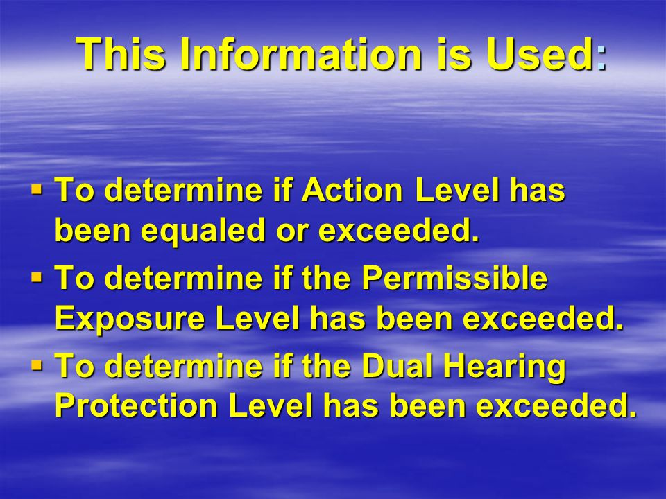 This Information is Used:  To determine if Action Level has been equaled or exceeded.