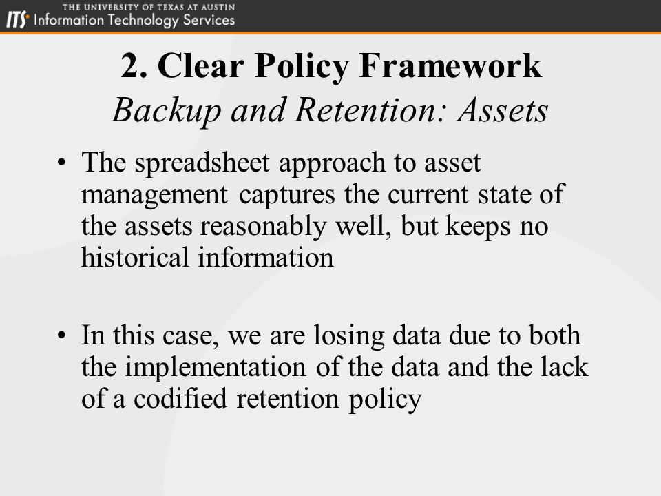 2. Clear Policy Framework Backup and Retention: Assets The spreadsheet approach to asset management captures the current state of the assets reasonabl