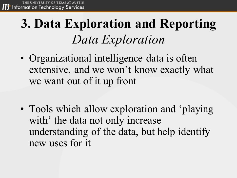 3. Data Exploration and Reporting Data Exploration Organizational intelligence data is often extensive, and we won't know exactly what we want out of