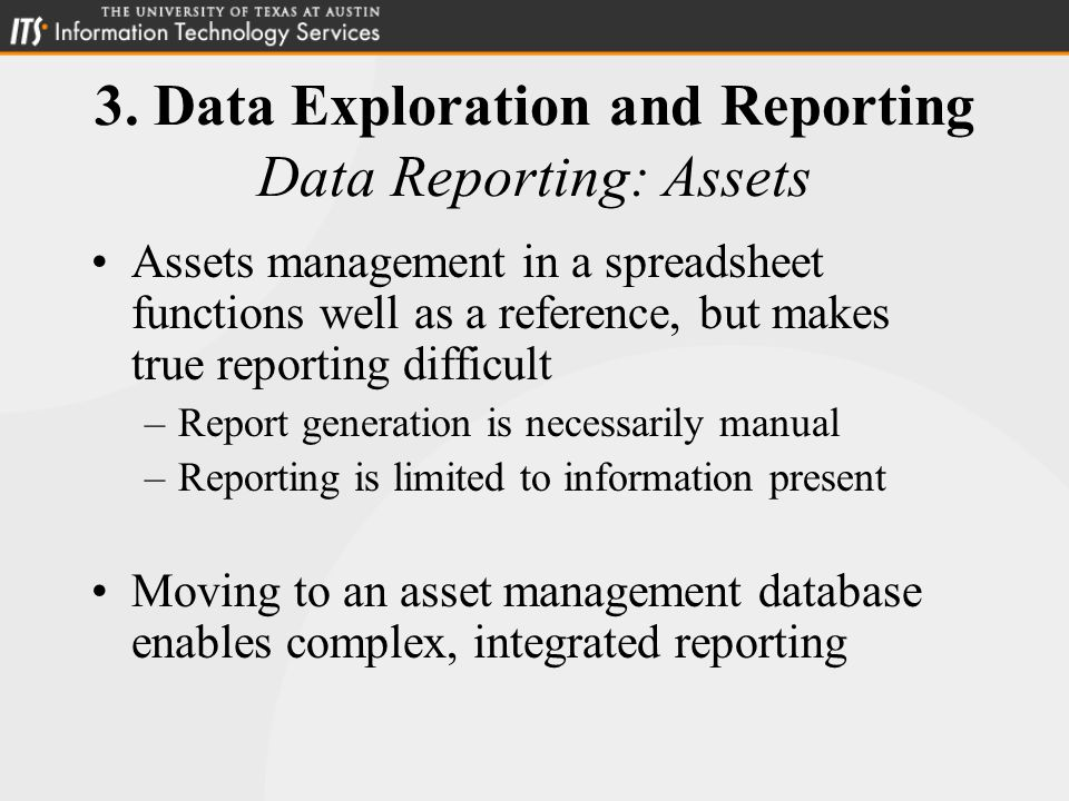 3. Data Exploration and Reporting Data Reporting: Assets Assets management in a spreadsheet functions well as a reference, but makes true reporting di