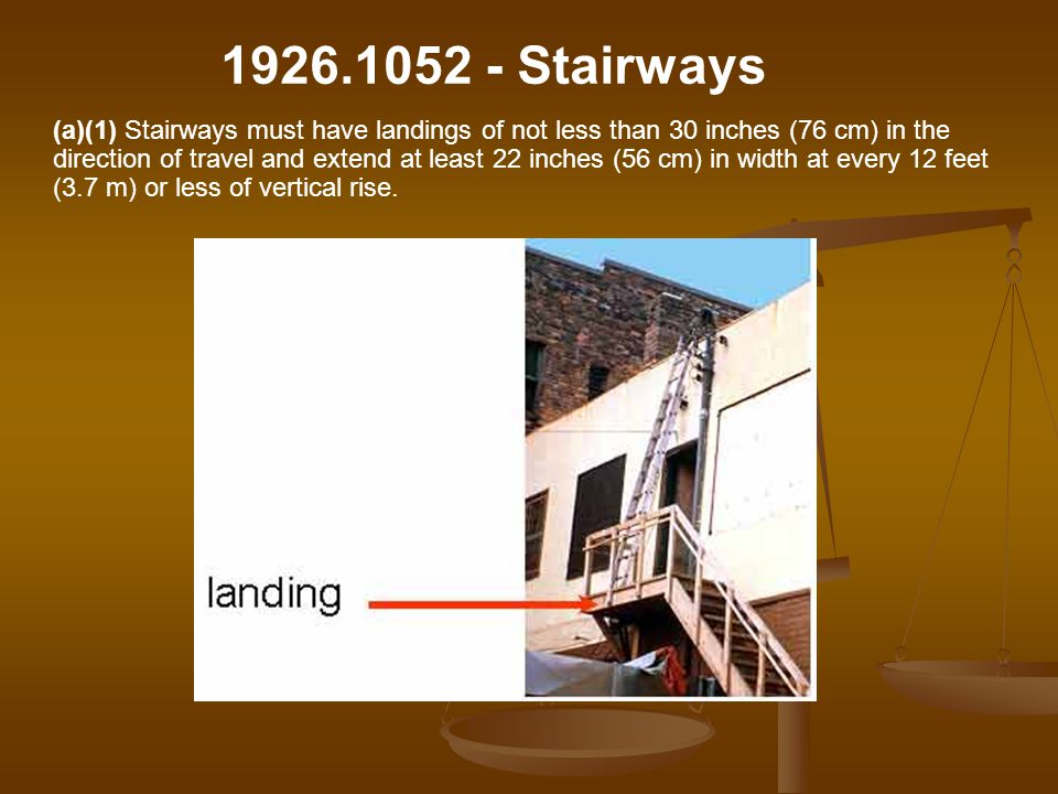 (a)(1) Stairways must have landings of not less than 30 inches (76 cm) in the direction of travel and extend at least 22 inches (56 cm) in width at ev