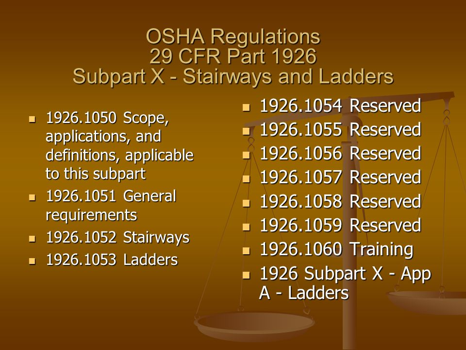 OSHA Regulations 29 CFR Part 1926 Subpart X - Stairways and Ladders 1926.1050 Scope, applications, and definitions, applicable to this subpart 1926.10