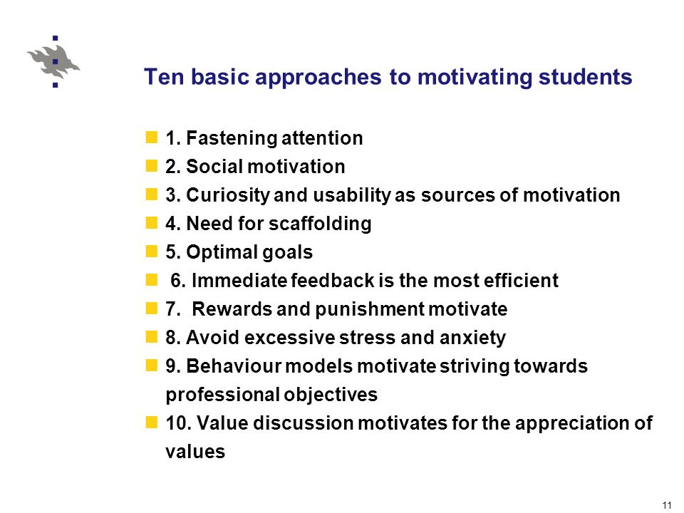 11 Ten basic approaches to motivating students 1. Fastening attention 2.