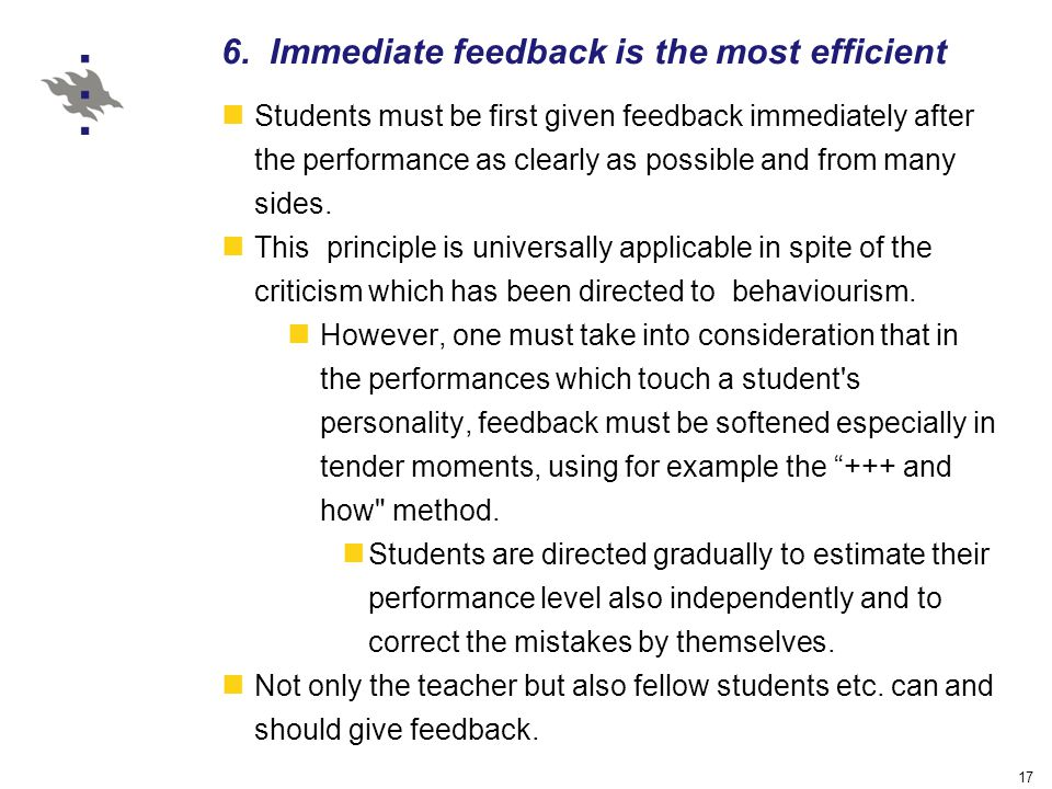 17 6. Immediate feedback is the most efficient Students must be first given feedback immediately after the performance as clearly as possible and from
