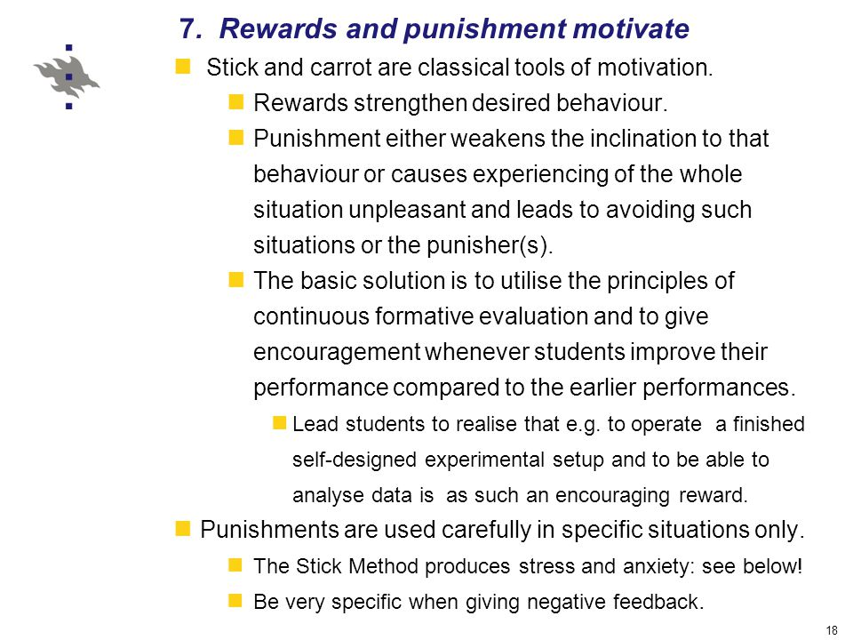 18 7. Rewards and punishment motivate Stick and carrot are classical tools of motivation.