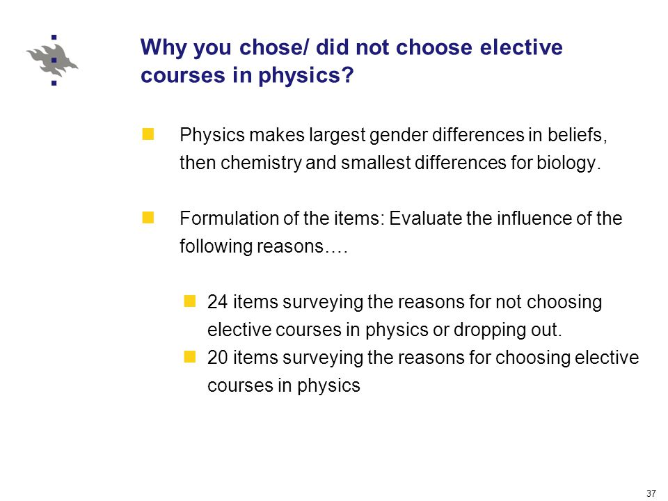 37 Why you chose/ did not choose elective courses in physics.
