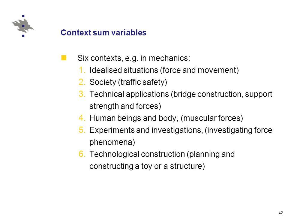 42 Context sum variables Six contexts, e.g. in mechanics: 1.