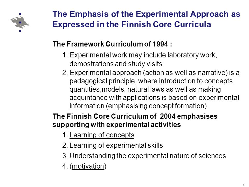 7 The Emphasis of the Experimental Approach as Expressed in the Finnish Core Curricula The Framework Curriculum of 1994 : 1.