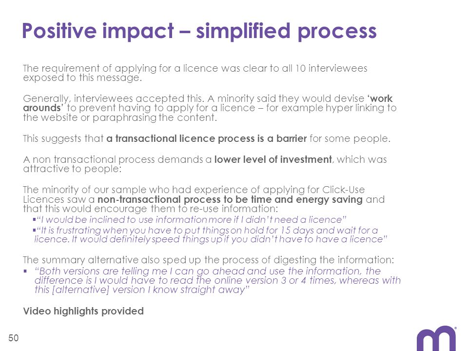 Positive impact – simplified process The requirement of applying for a licence was clear to all 10 interviewees exposed to this message.