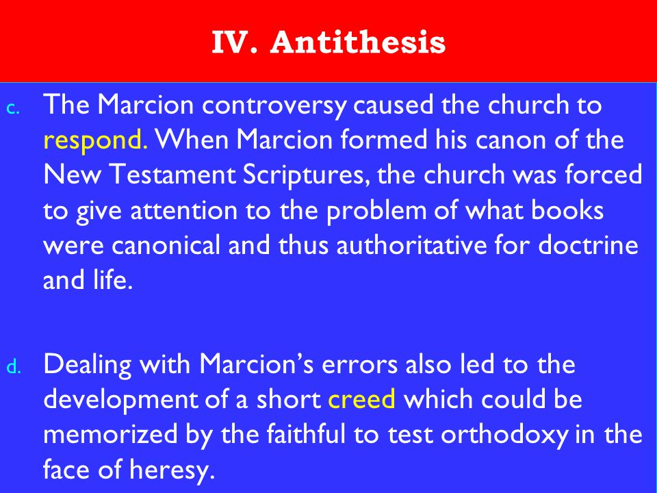 18 IV.Antithesis c. The Marcion controversy caused the church to respond.