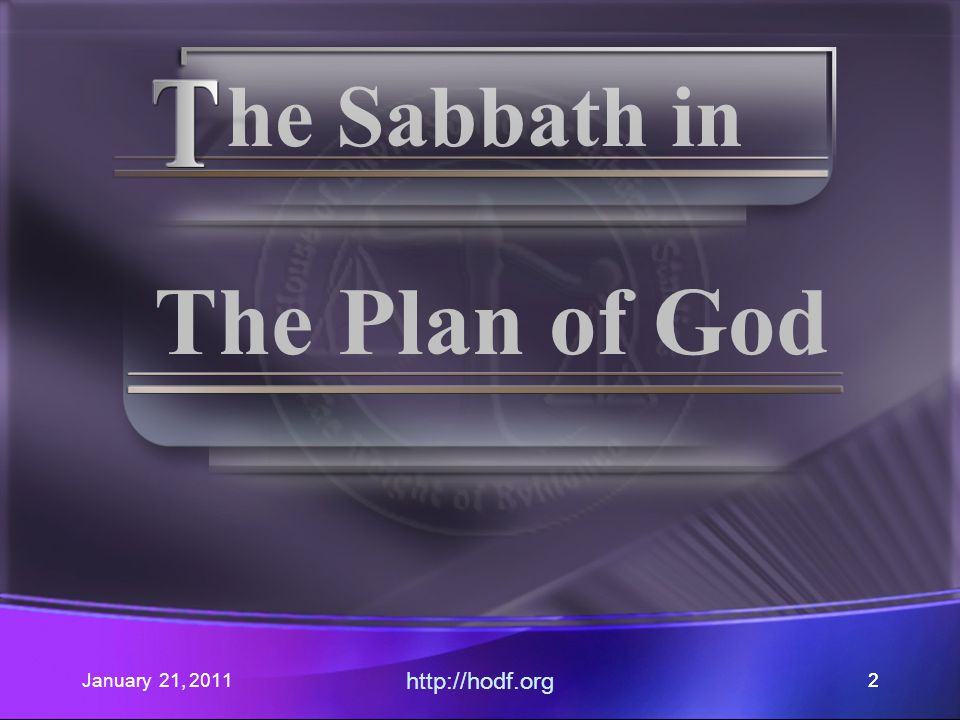 January 21, 2011 http://hodf.org 22 he Sabbath in The Plan of God